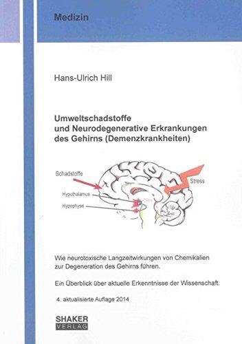 Umweltschadstoffe und Neurodegenerative Erkrankungen des Gehirns (Demenzkrankheiten): Wie neurotoxische Langzeitwirkungen von Chemikalien zur ... der Wissenschaft (Berichte aus der Medizin)