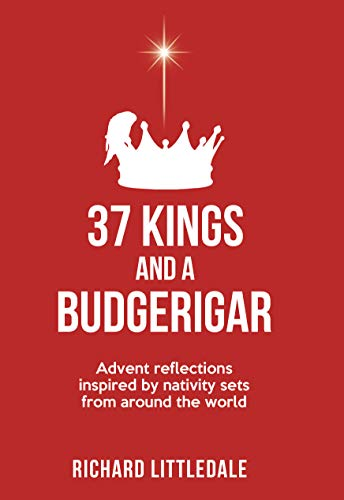 37 Kings and a Budgerigar: Advent Reflections Inspired by Nativity Sets from Around the World (English Edition)