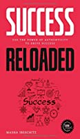 Success reloaded: Use the power of authenticity to drive success