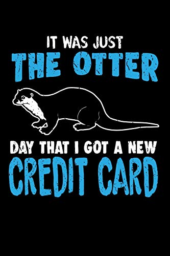 It was Just The Otter Day That I Got a New Credit Card: Funny Blank Lined Journal Notebook, 150 Pages, Soft Matte Cover, 6 x 9