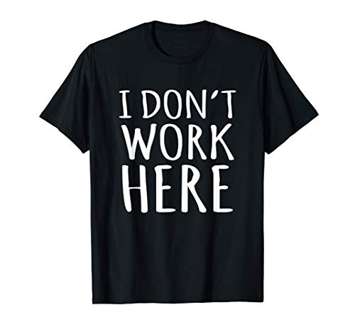 I Dont Work Here Funny Sarcastic Slogan T-Shirt