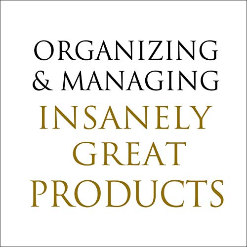 Organizing and Managing Insanely Great Products audiobook cover art