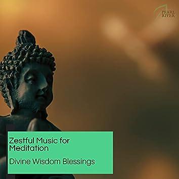 Zestful Music For Meditation - Divine Wisdom Blessings