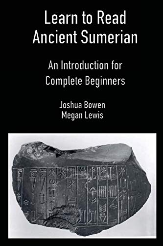 Compare Textbook Prices for Learn to Read Ancient Sumerian: An Introduction for Complete Beginners  ISBN 9781734358605 by Bowen, Joshua Aaron,Lewis, Megan Hollie Caroline