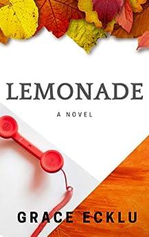 Lemonade: A novel by [Grace Ecklu]