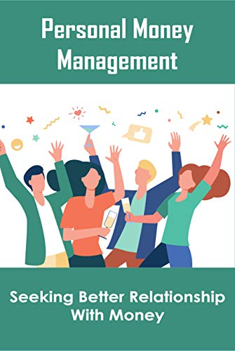 Personal Money Management: Seeking Better Relationship With Money: Guide To Money (English Edition)