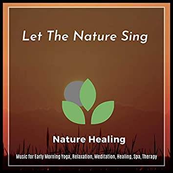 Let The Nature Sing (Music For Early Morning Yoga, Relaxation, Meditation, Healing, Spa, Therapy)