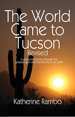The World Came to Tucson: A personal journey through the greatest gem...