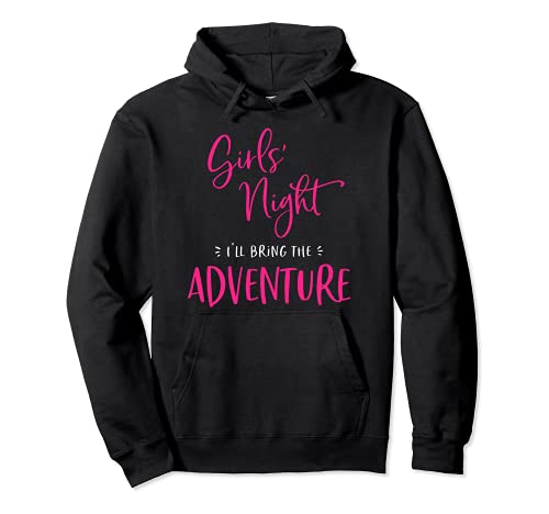 Girls Night I 'll bring The Adventure Funny Matching Party Sudadera con Capucha
