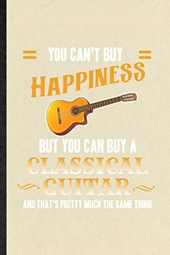 You Can't Buy Happiness but You Can Buy a Classic Guitar and That's Pretty Much the Same Thing: Funny Blank Lined Notebook/ Journal For Music Teacher ... Birthday Gift Cute Ruled 6x9 110 Pages