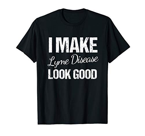 Lyme Disease Awareness Shirt | I Make Lyme Disease Look Good
