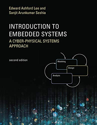 Introduction to Embedded Systems, Second Edition: A Cyber-Physical Systems Approach (The MIT Press)