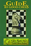 Guide to Good Chess: First Steps to Fine Points (Purdy Series)