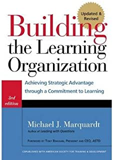 Building the Learning Organization: Achieving Strategic Advantage through a Commitment to Learning: 3rd (Third) edition