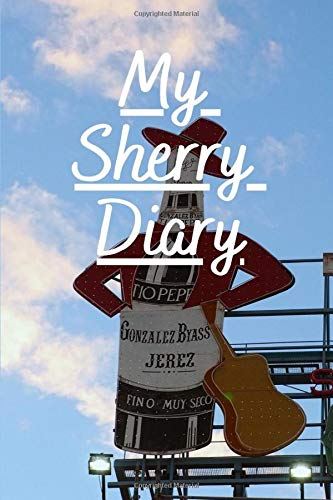 My Sherry Diary: Notebook/Logbook/Journal for Sherry Aficionados