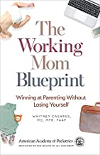 The Working Mom Blueprint: Winning at Parenting Without Losing Yourself