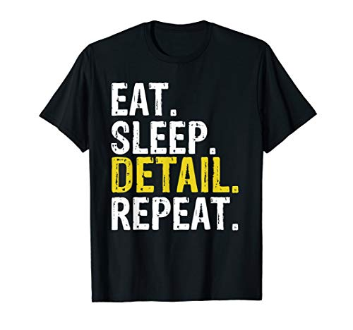 Eat Sleep Detail Repeat Gift Car Detailer T-Shirt