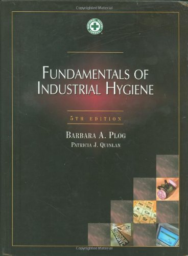 Compare Textbook Prices for Fundamentals of Industrial Hygiene,  Occupational Safety and Health 5th Edition ISBN 9780879122164 by Barbara A. Plog,Patricia J. Quinlan