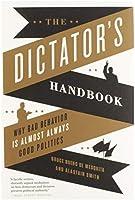 Bueno De Mesquita, B: Dictator's Handbook: Why Bad Behavior is Almost Always Good Politics