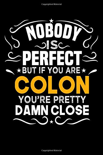 Nobody Is Perfect But If You Are COLON You're Pretty Damn Cl