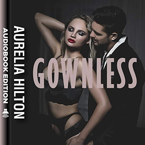 Gownless      A Hot & Steamy Aurelia Hilton's Romance Short Novel, Book 8              By:                                                                                                                                 Aurelia Hilton                               Narrated by:                                                                                                                                 Katrina Pacheco                      Length: 1 hr and 9 mins     75 ratings     Overall 4.9