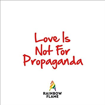 Love Is Not for Propaganda