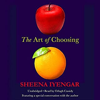 The Art of Choosing                   By:                                                                                                                                 Sheena Iyengar                               Narrated by:                                                                                                                                 Orlagh Cassidy                      Length: 10 hrs and 32 mins     145 ratings     Overall 3.9