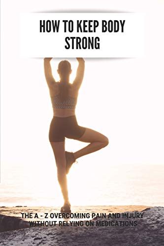 How To Keep Body Strong: The A - Z Overcoming Pain And Injury Without Relying On Medications: Dermawand Pro Anti-Aging Device 50 Stronger: The A - Z ... Pro Anti-Aging Device 50 Stronger