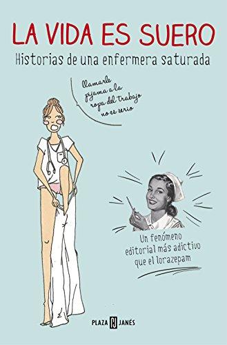 La vida es suero: Historias de una enfermera saturada (Obras