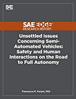 Unsettled Issues Concerning Semi-Automated Vehicles: Safety and Human Interactions on the Road to Full Autonomy