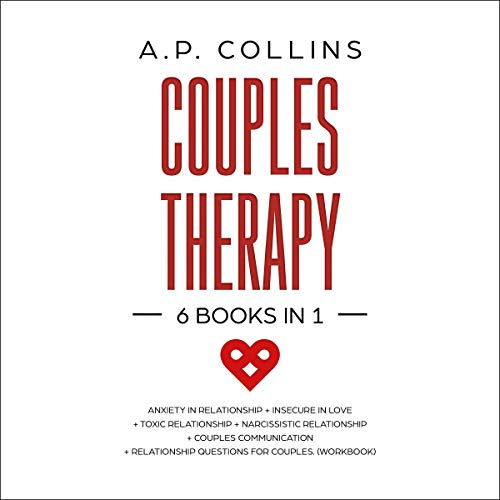 Couples Therapy: 6 Books in 1: Anxiety in Relationship + Insecure in Love + Toxic Relationship + Narcissistic Relationshi...