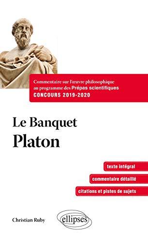 Le Banquet - Platon. Commentaire sur l'œuvre philosophique au programme des prépas scientifiques 1re et 2e années - Concours 2019-2020