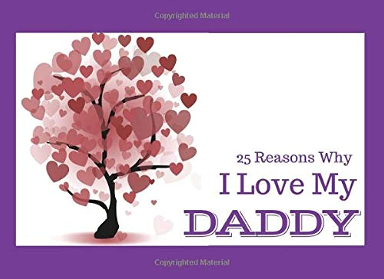 25 Reasons Why I Love My Daddy: What I Love About You Book - Colorful inspiring pages with prompts - Fill in the blanks to make a unique gift for Daddy on his Birthday or at Christmas