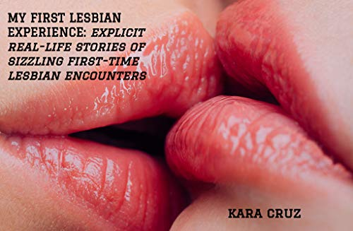 MY FIRST LESBIAN EXPERIENCE: explicit real-life stories of sizzling first-time lesbian encounters