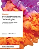 Product Decoration Technologies: Understanding the primary methods for decorating a product - John Morton
