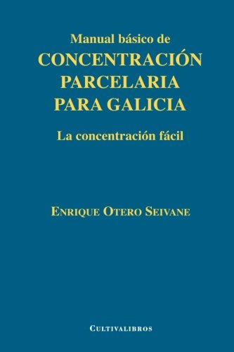 Manual básico de concentración parcelaria para Galicia : la concentración fácil