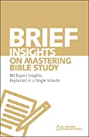 Brief Insights on Mastering Bible Study: 80 Expert Insights, Explained in a Single Minute (60-Second Scholar)