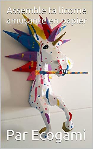 Assemble ta propre licorne amusante en papier: DIY décoration murale | Sculpture 3D | Patron papercraft (Ecogami / sculpture en papier t. 130) (French Edition)
