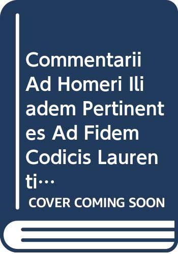 Commentarii AD Homeri Iliadem Pertinentes AD Fidem Codicis Laurentiani Editi: Praefationem Et Commentarios AD Libros K-Pi Complectens No. 3: 3. ... Et Commentarios AD Libros K-Pi Complectens 3