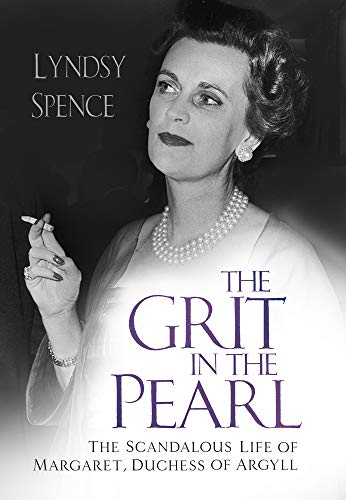 Compare Textbook Prices for The Grit in the Pearl: The Scandalous Life of Margaret, Duchess of Argyll  ISBN 9780750986991 by Spence, Lyndsy