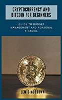 Cryptocurrency and bitcoin for beginners.: Guide to budget management and personal finance.