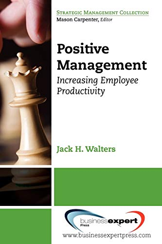 Positive Management: Increasing Employee Productivity (Strategic Management Collection)