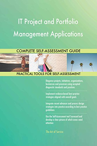 IT Project and Portfolio Management Applications All-Inclusive Self-Assessment - More than 640 Success Criteria, Instant Visual Insights, Spreadsheet Dashboard, Auto-Prioritized for Quick Results