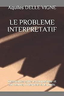 LE PROBLEME INTERPRETATIF: Dissonances entre le compositeur et son oeuvre, l'interprète et le public (French Edition)