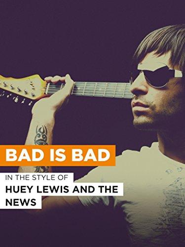 """Bad is Bad im Stil von """"Huey Lewis and the News"""""""