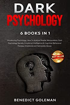 DARK PSYCHOLOGY 6 BOOKS IN 1  Introducing Psychology,How To Analyze People,Manipulation,Dark Psychology Secrets,Emotional Intelligence & Cognitive Behavioral Therapy,Emotional and Narcissistic Abuse