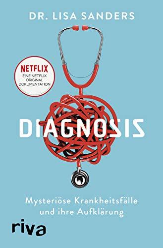 Diagnosis: Mysteriöse Krankheitsfälle und ihre Aufklärung. Das Buch zur Netflix-Originalserie