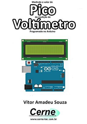 Medindo o valor de Pico da medição de Voltímetro Programado no Arduino (Portuguese Edition)