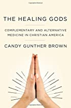 The Healing Gods: Complementary and Alternative Medicine in Christian America