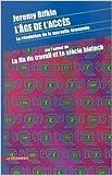 L'Age de l'accès. La Révolution de la nouvelle économie de Marc Saint-Upéry ,Jeremy Rifkin (Traduction) ( 31 août 2000 ) - 31/08/2000